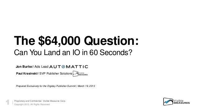 The $64,000 Question:    Can You Land an IO in 60 Seconds?     Jon Burke// Ads Lead      Paul Krasinski// SVP Publisher So...