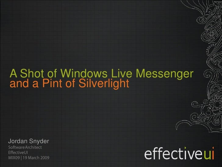 A Shot of Windows Live Messenger and a Pint of Silverlight    Jordan Snyder