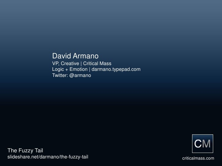 David Armano                     VP, Creative | Critical Mass                     Logic + Emotion | darmano.typepad.com   ...