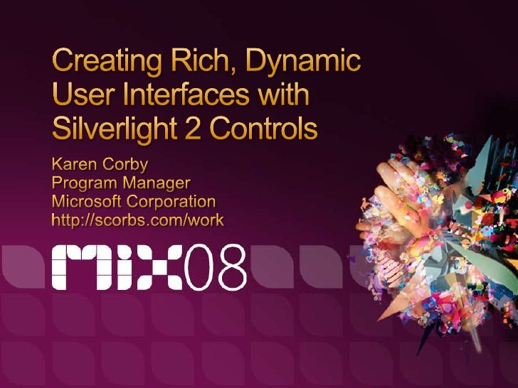 Creating Rich, Dynamic User Interfaces with Silverlight 2