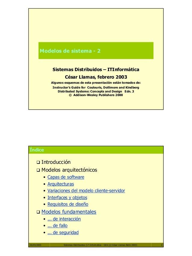 1 Modelos de sistema - 2 Sistemas Distribuidos – ITInformática César Llamas, febrero 2003 Algunos esquemas de esta present...