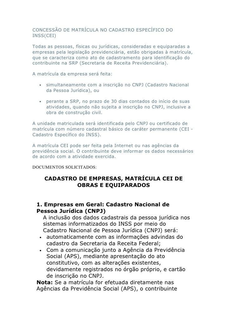 CONCESSÃO DE MATRÍCULA NO CADASTRO ESPECÍFICO DOINSS(CEI)Todas as pessoas, físicas ou jurídicas, consideradas e equiparada...