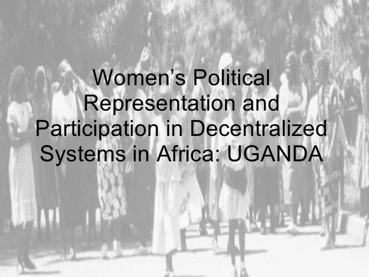 Women's Political Representation and Participation in Decentralized Systems in Africa: UGANDA