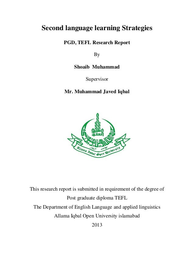 Second language learning Strategies PGD, TEFL Research Report By Shoaib Muhammad Supervisor Mr. Muhammad Javed Iqbal  This...
