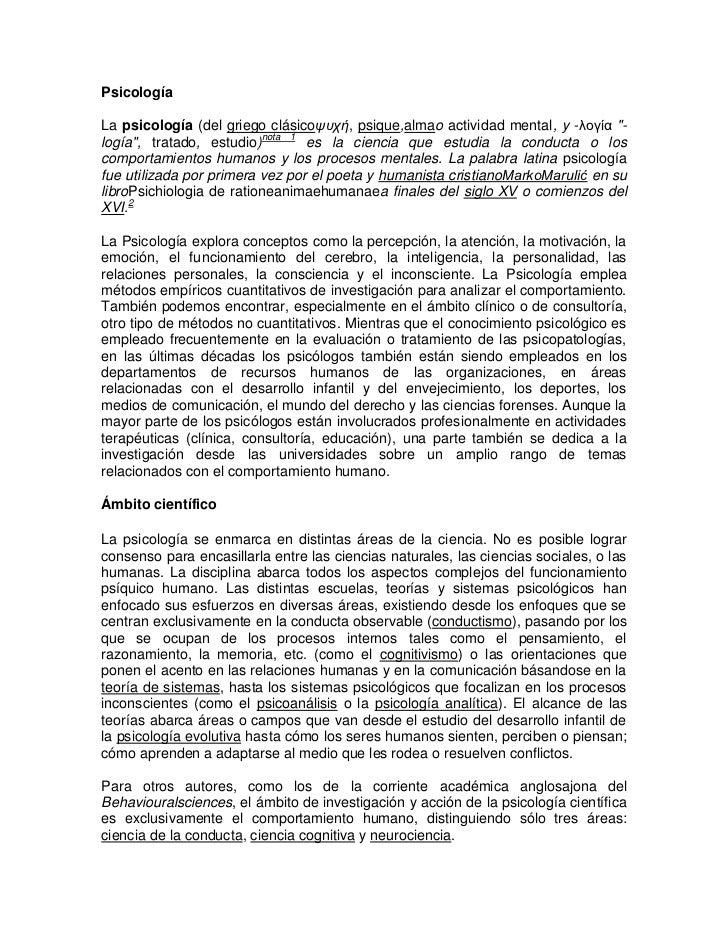 """PsicologíaLa psicología (del griego clásicoψυχή, psique,almao actividad mental, y -λογία """"-logía"""", tratado, estudio)nota 1..."""