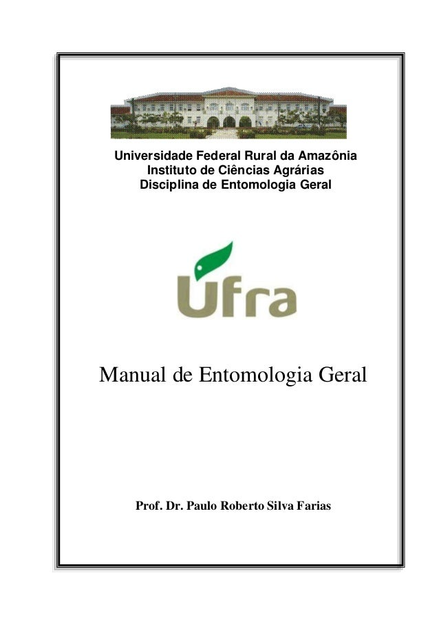Universidade Federal Rural da Amazônia Instituto de Ciências Agrárias Disciplina de Entomologia Geral  Manual de Entomolog...