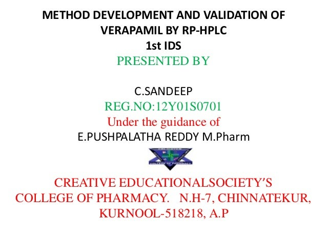 METHOD DEVELOPMENT AND VALIDATION OF VERAPAMIL BY RP-HPLC 1st IDS PRESENTED BY C.SANDEEP REG.NO:12Y01S0701 Under the guida...