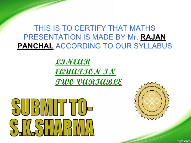 THIS IS TO CERTIFY THAT MATHS PRESENTATION IS MADE BY Mr. RAJANPANCHAL ACCORDING TO OUR SYLLABUS        LINEAR        EQUA...