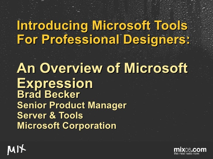 Introducing Microsoft Tools For Professional Designers:  An Overview of Microsoft Expression Brad Becker Senior Product Ma...