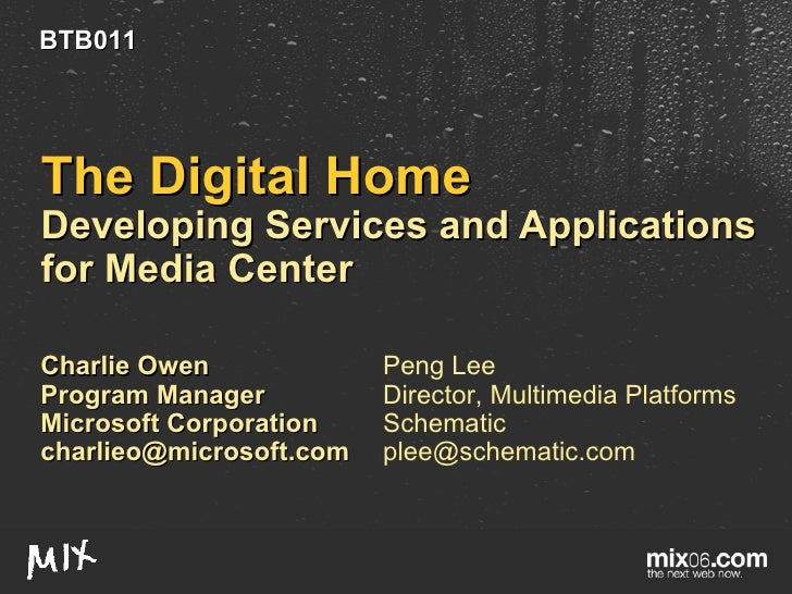 The Digital Home Developing Services and Applications for Media Center Charlie Owen Program Manager Microsoft Corporation ...