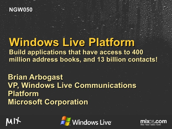 Windows Live Platform Build applications that have access to 400 million address books, and 13 billion contacts! Brian Arb...