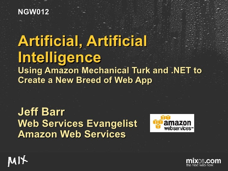 Artificial, Artificial Intelligence Using Amazon Mechanical Turk and .NET to Create a New Breed of Web App Jeff Barr Web S...