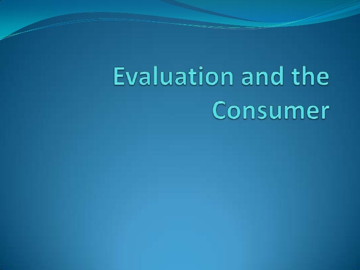Evaluation and the Consumer<br />