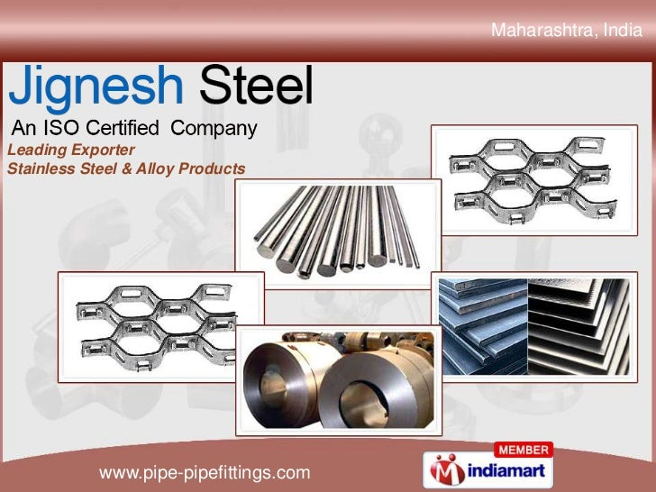 Maharashtra, IndiaLeading ExporterStainless Steel & Alloy Products            www.pipe-pipefittings.com