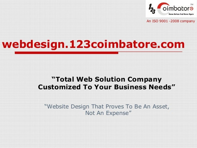 "webdesign.123coimbatore.com ""Total Web Solution Company Customized To Your Business Needs"" An ISO 9001 -2008 company ""Webs..."