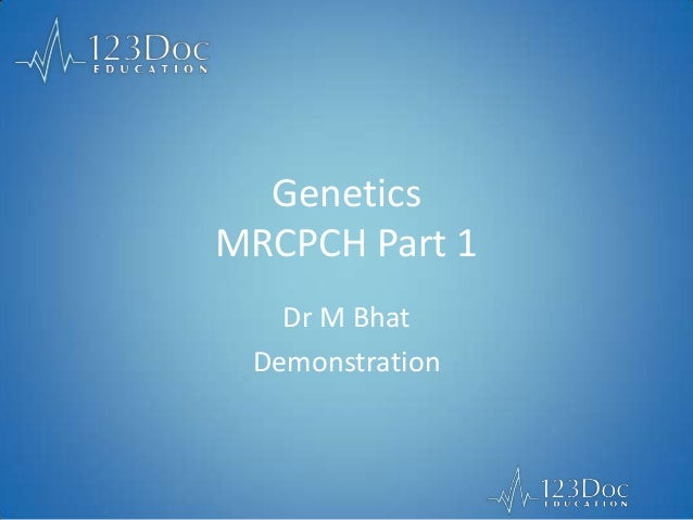 Genetics MRCPCH Part 1 Dr M Bhat Demonstration