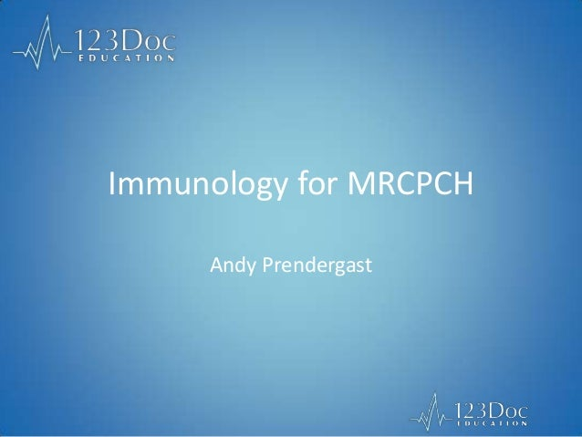 Immunology for MRCPCH Andy Prendergast
