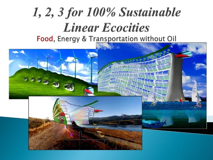 1, 2, 3 For 100% Sustainable Linear Ecocities 5