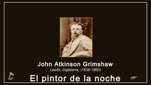 El pintor de la noche John Atkinson Grimshaw Leeds, Inglaterra, (1836-1893)