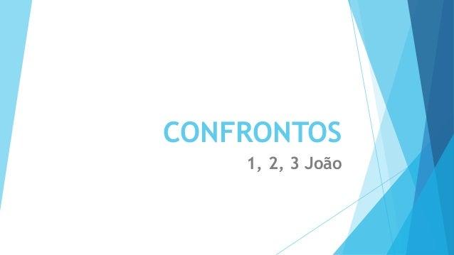 CONFRONTOS 1, 2, 3 João