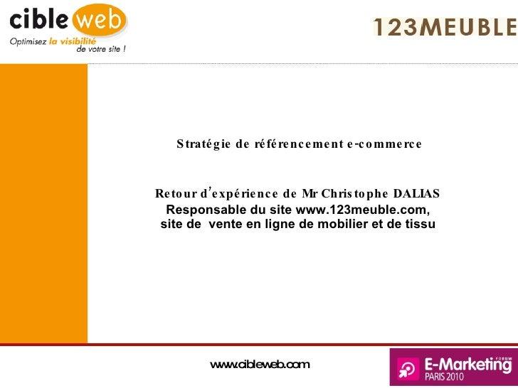Stratégie de référencement e-commerce Retour d'expérience de Mr Christophe DALIAS  Responsable du site www.123meuble.com, ...