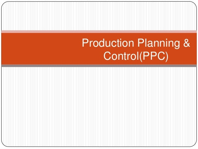stages in production planning and control Control, factors affecting production planning and  production planning and  control as a department plays a  finished goods are rejected during stage or.