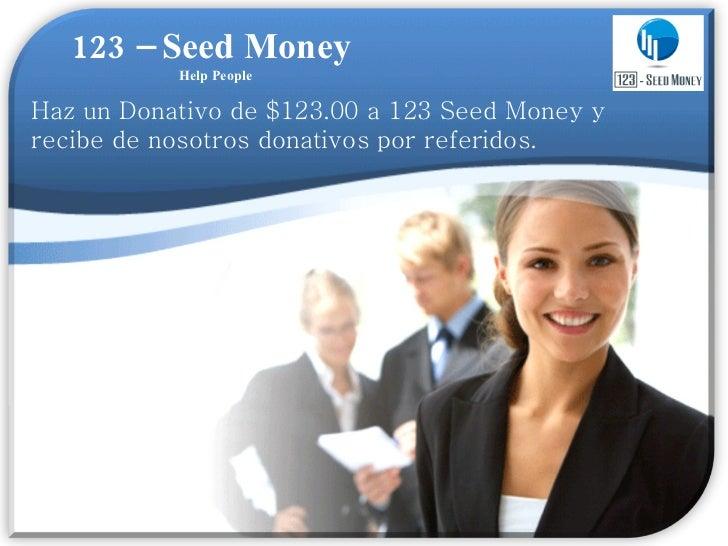 123 – Seed Money  Help People Haz un Donativo de $123.00 a 123 Seed Money y recibe de nosotros donativos por referidos.