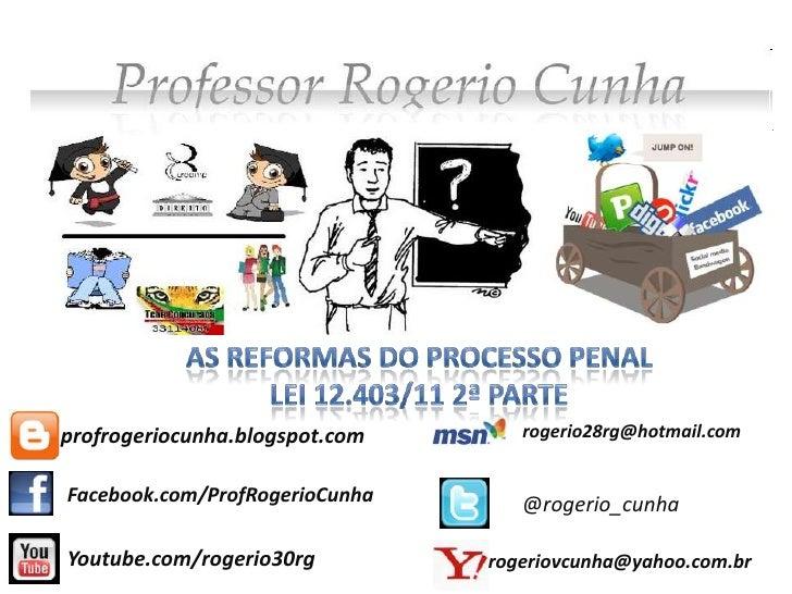 As reformas do processo penal<br />Lei 12.403/11 2ª Parte<br />rogerio28rg@hotmail.com<br />profrogeriocunha.blogspot.com<...