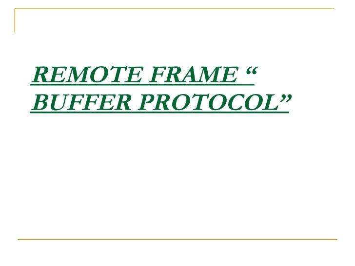 "REMOTE FRAME "" BUFFER PROTOCOL"""