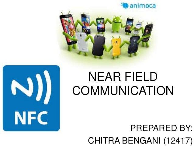 NEAR FIELD COMMUNICATION PREPARED BY: CHITRA BENGANI (12417)
