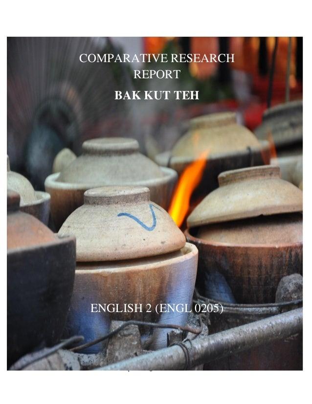 COMPARATIVE RESEARCH                   REPORT                             BAK KUT TEH                 ENGLISH 2 (ENGL 0205...
