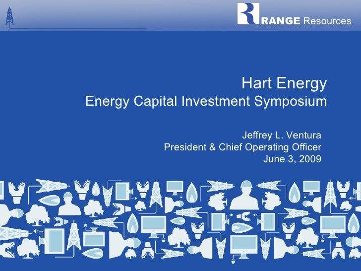 Hart Energy Energy Capital Investment Symposium Jeffrey L. Ventura President & Chief Operating Officer June 3, 2009 RANGE ...