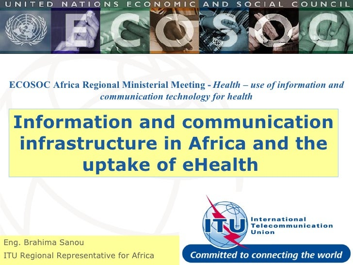 Information and communication infrastructure in Africa and the uptake of eHealth  Eng. Brahima Sanou ITU Regional Represen...