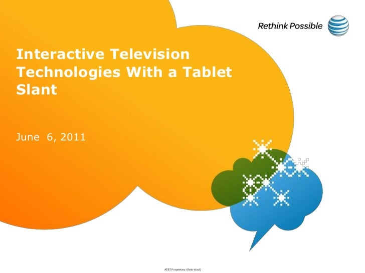 Interactive Television Technologies With a Tablet Slant<br />June  6, 2011<br />