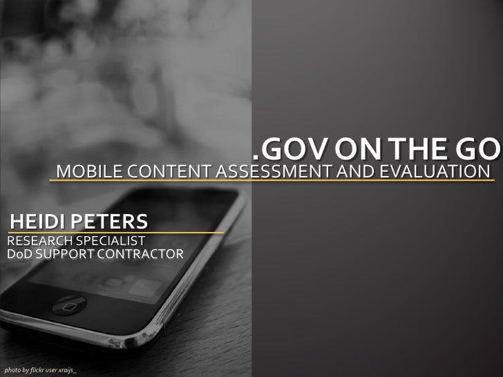 .GOV ON THE GO                   MOBILE CONTENT ASSESSMENT AND EVALUATION HEIDI PETERSRESEARCH SPECIALISTDoD SUPPORT CONTR...
