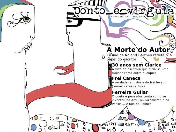 ponto_e_virgula        NOVEMBRO 2007 EDIÇÃO 8          A Morte do Autor      Ensaio de Roland Barthes reflete o      papel...