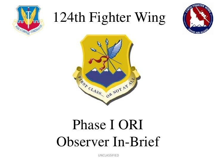 124th Fighter Wing<br />UNCLASSIFIED<br />Phase I ORIObserver In-Brief<br />