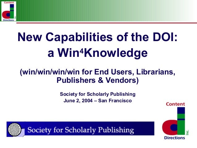 New Capabilities of the DOI:    a Win Knowledge         4(win/win/win/win for End Users, Librarians,          Publishers &...