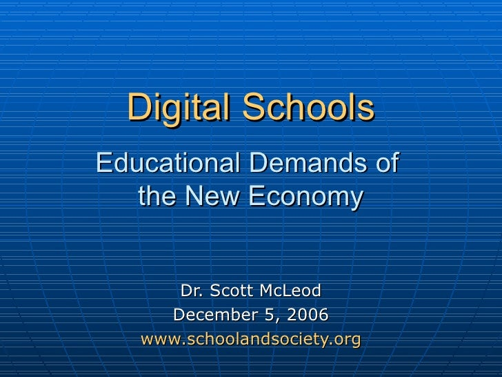 Digital Schools   Educational Demands of  the New Economy Dr. Scott McLeod December 5, 2006 www.schoolandsociety.org