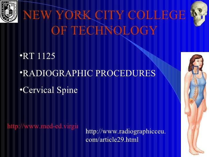 <ul><li>RT 1125 </li></ul><ul><li>RADIOGRAPHIC PROCEDURES </li></ul><ul><li>Cervical Spine </li></ul>NEW YORK CITY COLLEGE...