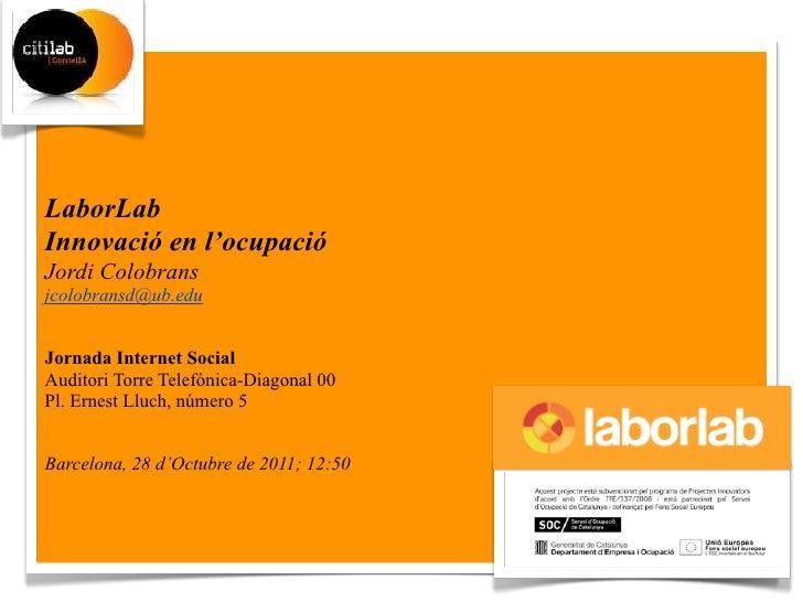 LaborLabInnovació en l'ocupacióJordi Colobransjcolobransd@ub.eduJornada Internet SocialAuditori Torre Telefónica-Diagonal ...