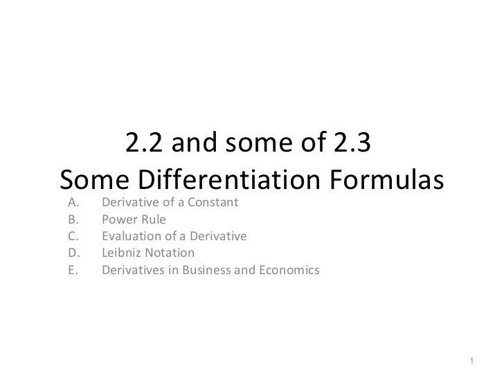 2.2 and some of 2.3  Some Differentiation Formulas <ul><li>Derivative of a Constant </li></ul><ul><li>Power Rule </li></ul...