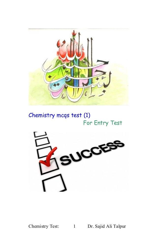 Chemistry mcqs test (1)                    For Entry TestChemistry Test:   1   Dr. Sajid Ali Talpur