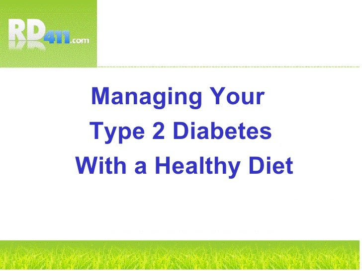 <ul><li>Managing Your  </li></ul><ul><li>Type 2 Diabetes </li></ul><ul><li>With a Healthy Diet </li></ul>