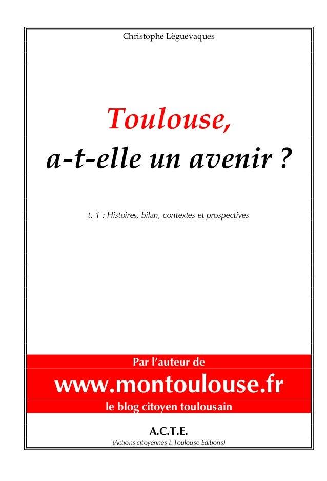 ChristopheLèguevaques      Toulouse, a‐t‐elleunavenir?   t. 1 : Histoires, bilan, contextes et prospectives  ...