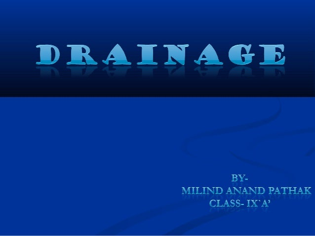  The term drainage describes the river system of an area. TheThe term drainage describes the river system of an area. The...