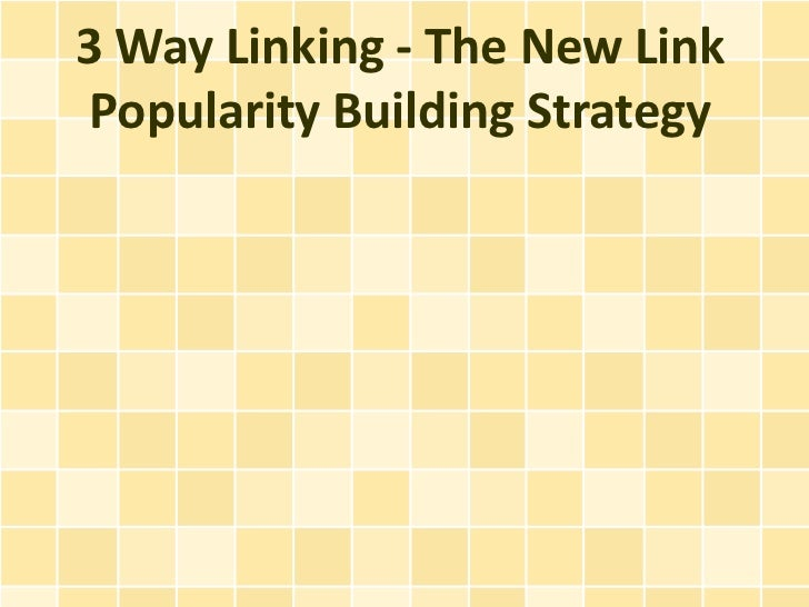 3 Way Linking - The New Link Popularity Building Strategy