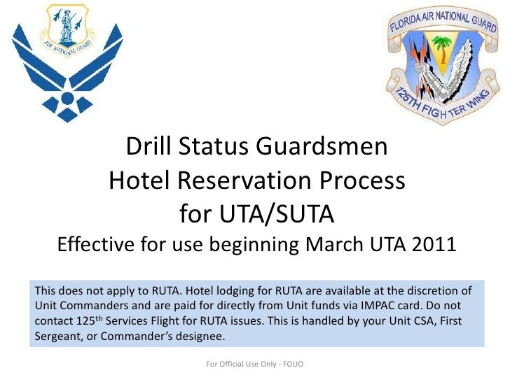 Drill Status Guardsmen Hotel Reservation Processfor UTA/SUTAEffective for use beginning March UTA 2011<br />This does not ...