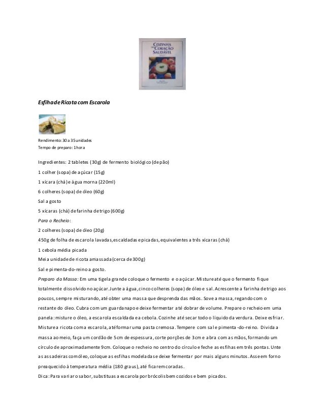 Esfiha de Ricota com Escarola  Rendimento: 30 a 35 unidades  Tempo de preparo: 1 hora  Ingredientes: 2 tabletes (30g) de f...