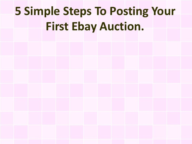 5 Simple Steps To Posting Your     First Ebay Auction.